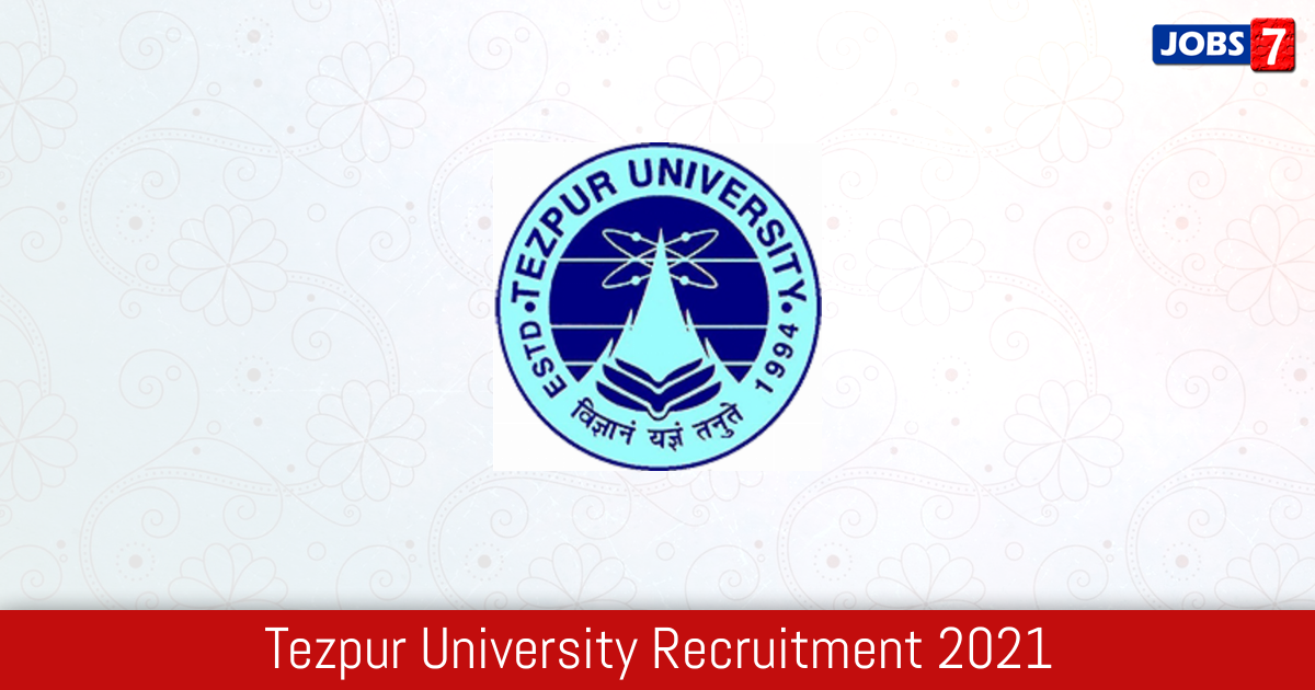 Tezpur University Recruitment 2021:  Jobs in Tezpur University | Apply @ www.tezu.ernet.in