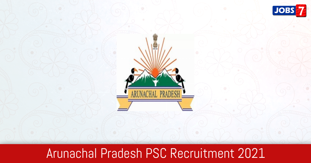 Arunachal Pradesh PSC Recruitment 2021:  Jobs in Arunachal Pradesh PSC | Apply @ appsc.gov.in
