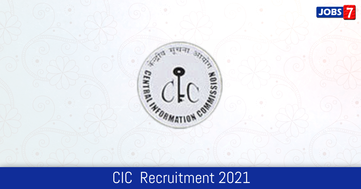 CIC  Recruitment 2021:  Jobs in CIC  | Apply @ cic.gov.in
