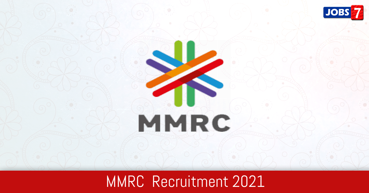 MMRC  Recruitment 2021:  Jobs in MMRC  | Apply @ www.mmrcl.com