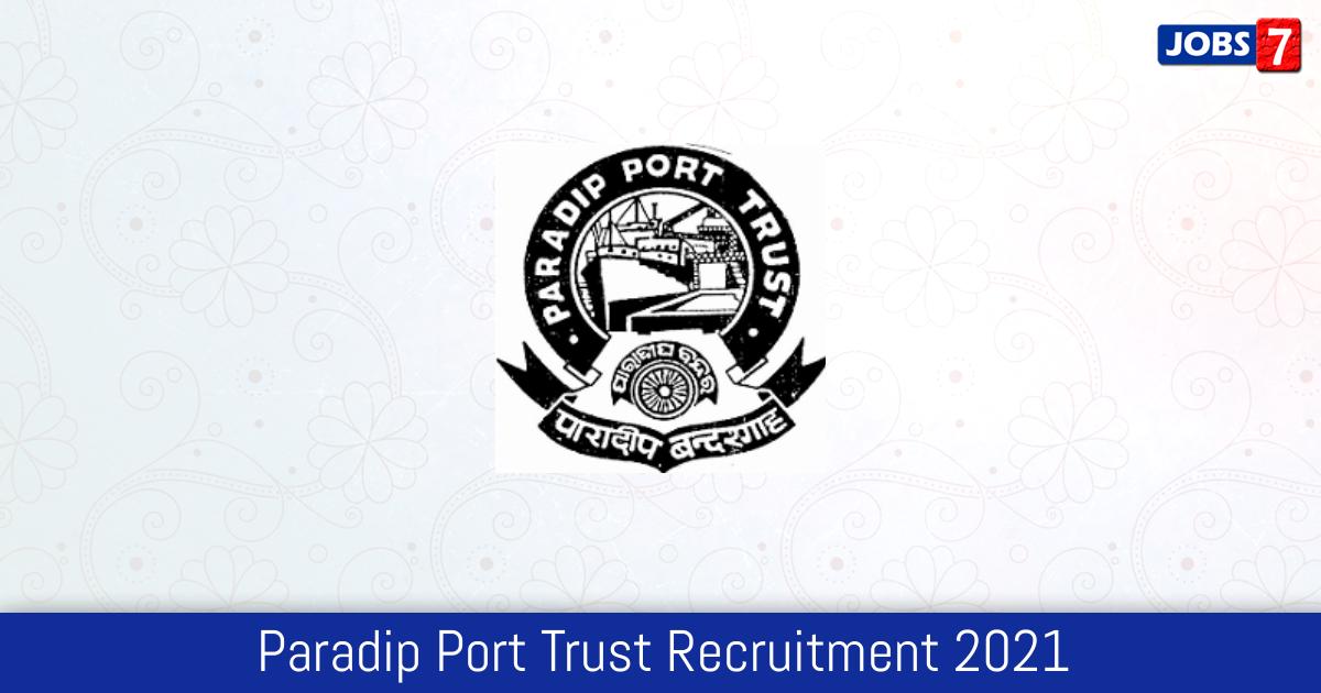 Paradip Port Trust Recruitment 2021:  Jobs in Paradip Port Trust | Apply @ www.paradipport.gov.in