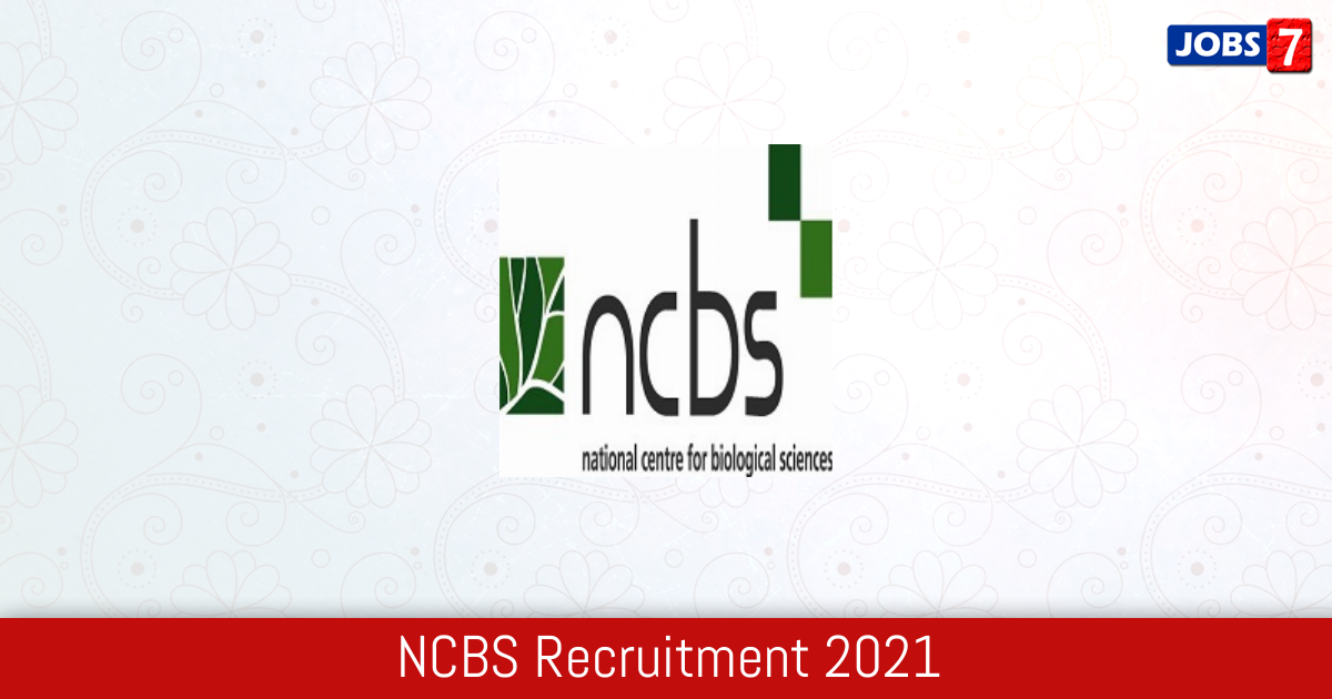 NCBS Recruitment 2021:  Jobs in NCBS | Apply @ www.ncbs.res.in