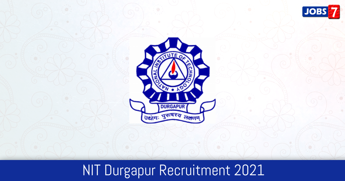 NIT Durgapur Recruitment 2021:  Jobs in NIT Durgapur | Apply @ nitdgp.ac.in