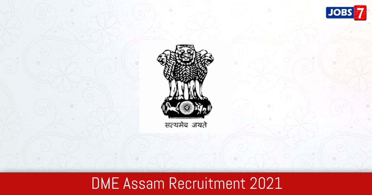 DME Assam Recruitment 2021:  Jobs in DME Assam | Apply @ dme.assam.gov.in