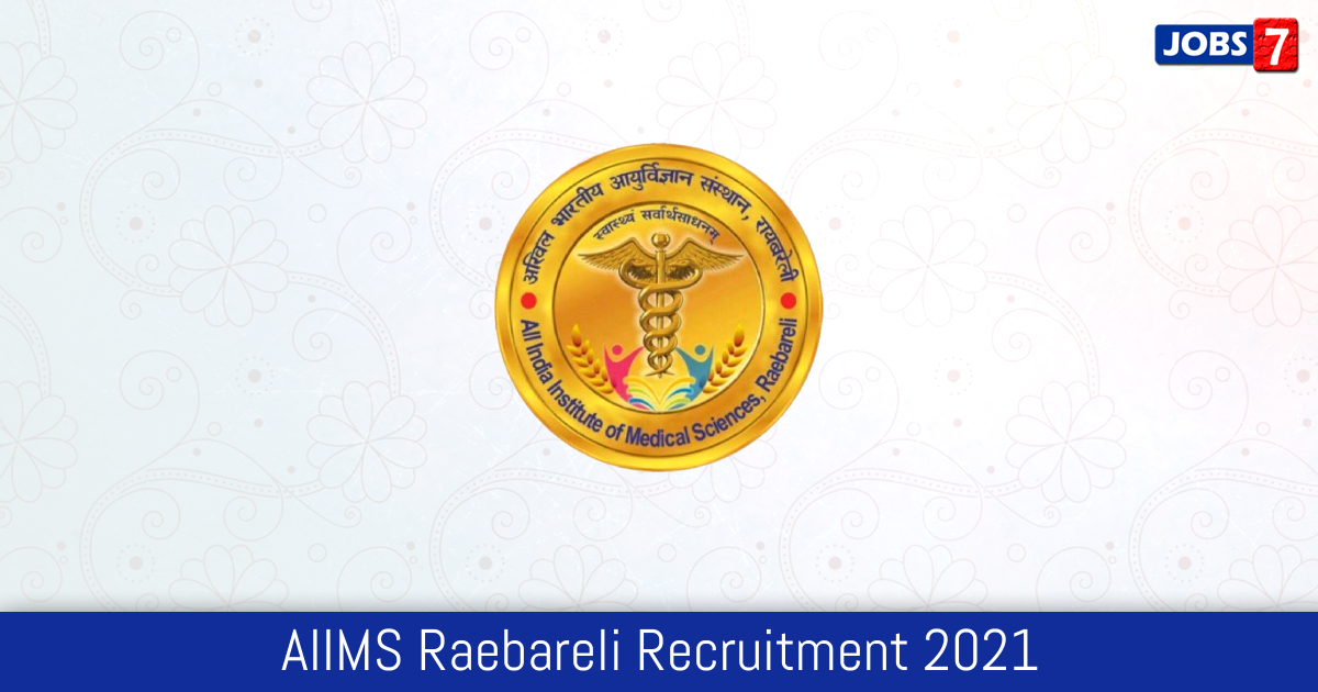 AIIMS Raebareli Recruitment 2021: 7 Jobs in AIIMS Raebareli | Apply @ aiimsrbl.edu.in