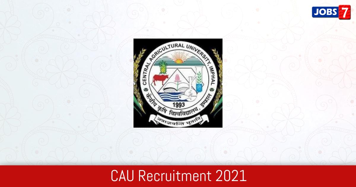 CAU Recruitment 2021:  Jobs in CAU | Apply @ www.cau.ac.in