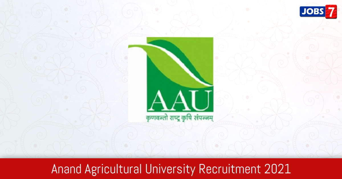 Anand Agricultural University Recruitment 2021:  Jobs in Anand Agricultural University | Apply @ www.aau.in