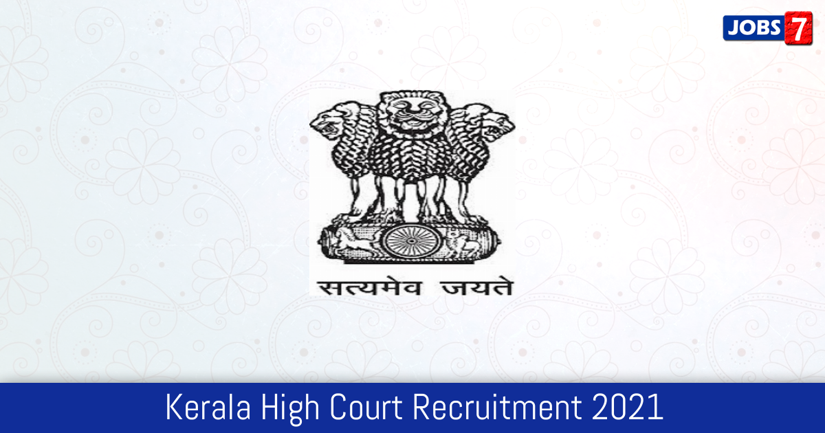 Kerala High Court Recruitment 2021:  Jobs in Kerala High Court | Apply @ highcourtofkerala.nic.in