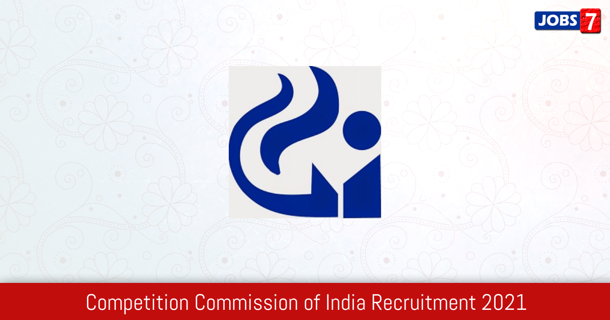 Competition Commission of India Recruitment 2021:  Jobs in Competition Commission of India | Apply @ www.cci.gov.in