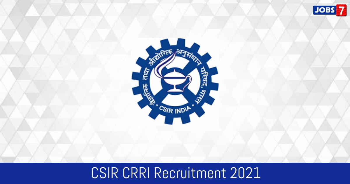 CSIR CRRI Recruitment 2021:  Jobs in CSIR CRRI | Apply @ www.crridom.gov.in