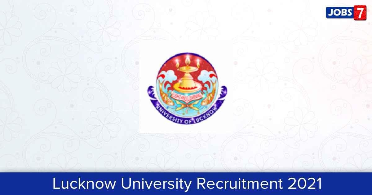 Lucknow University Recruitment 2021:  Jobs in Lucknow University | Apply @ www.lkouniv.ac.in