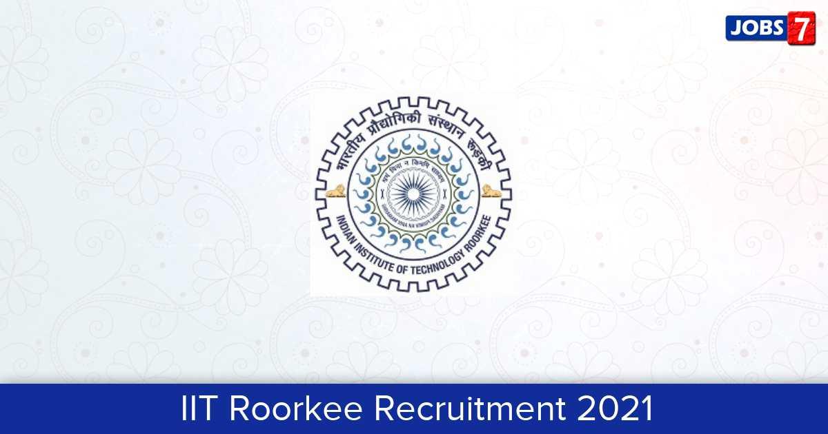 IIT Roorkee Recruitment 2021:  Jobs in IIT Roorkee | Apply @ www.iitr.ac.in