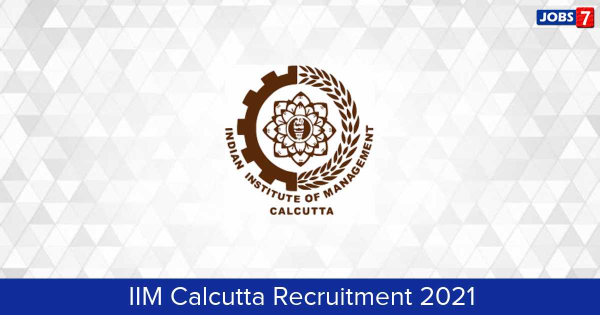 IIM Calcutta Recruitment 2021:  Jobs in IIM Calcutta | Apply @ www.iimcal.ac.in