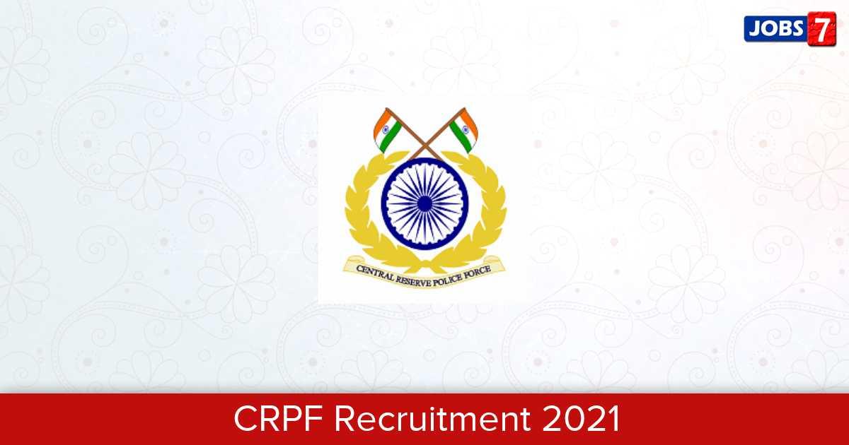 CRPF Recruitment 2021:  Jobs in CRPF | Apply @ crpf.gov.in