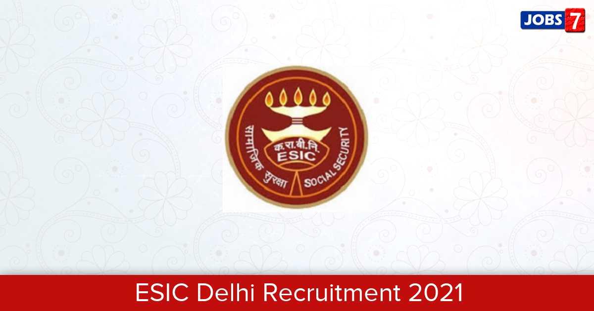 ESIC Delhi Recruitment 2021:  Jobs in ESIC Delhi | Apply @ www.esic.nic.in/delhi