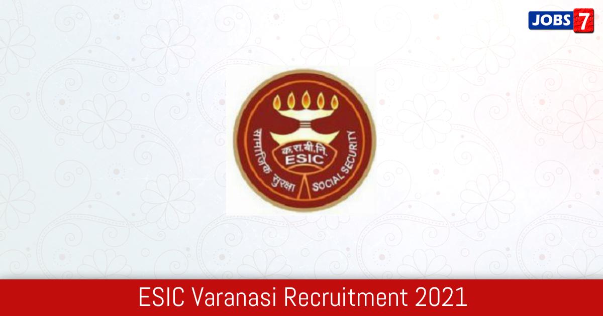 ESIC Varanasi Recruitment 2021:  Jobs in ESIC Varanasi | Apply @ www.esic.in