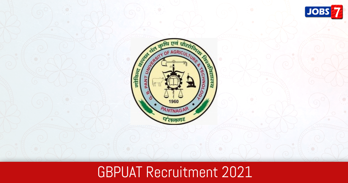 GBPUAT Recruitment 2021:  Jobs in GBPUAT | Apply @ www.gbpuat.ac.in