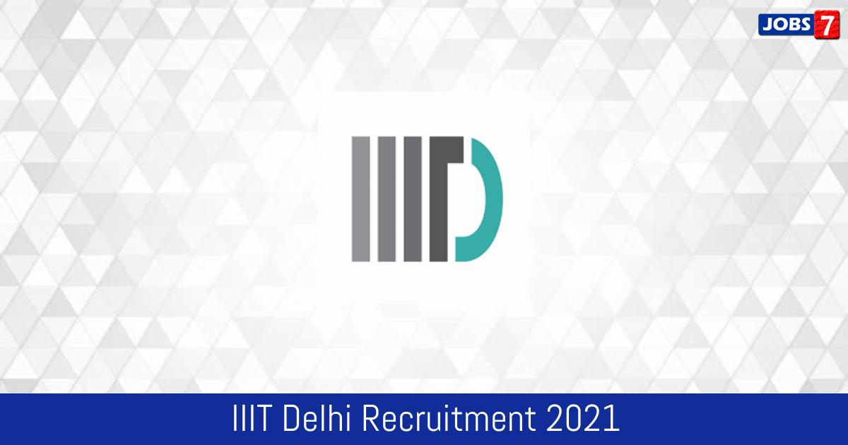 IIIT Delhi Recruitment 2021:  Jobs in IIIT Delhi | Apply @ www.iiitd.ac.in