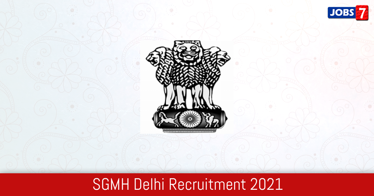 SGMH Delhi Recruitment 2021:  Jobs in SGMH Delhi | Apply @ health.delhigovt.nic.in