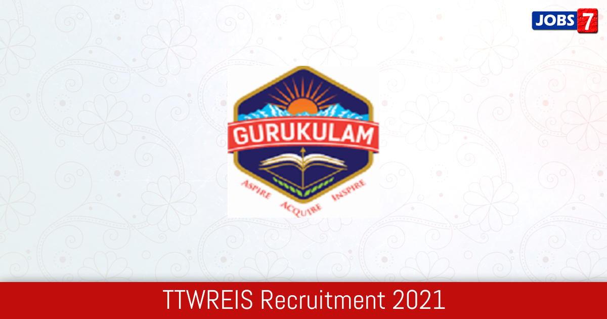 TTWREIS Recruitment 2021:  Jobs in TTWREIS | Apply @ www.tgtwgurukulam.telangana.gov.in
