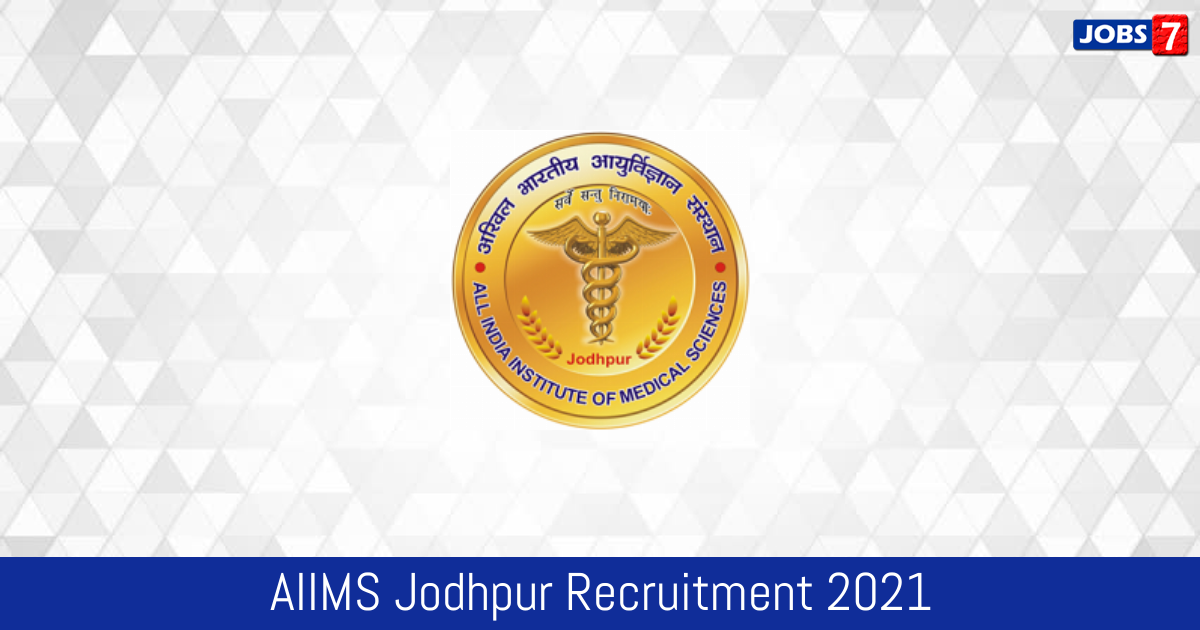 AIIMS Jodhpur Recruitment 2021:  Jobs in AIIMS Jodhpur | Apply @ www.aiimsjodhpur.edu.in