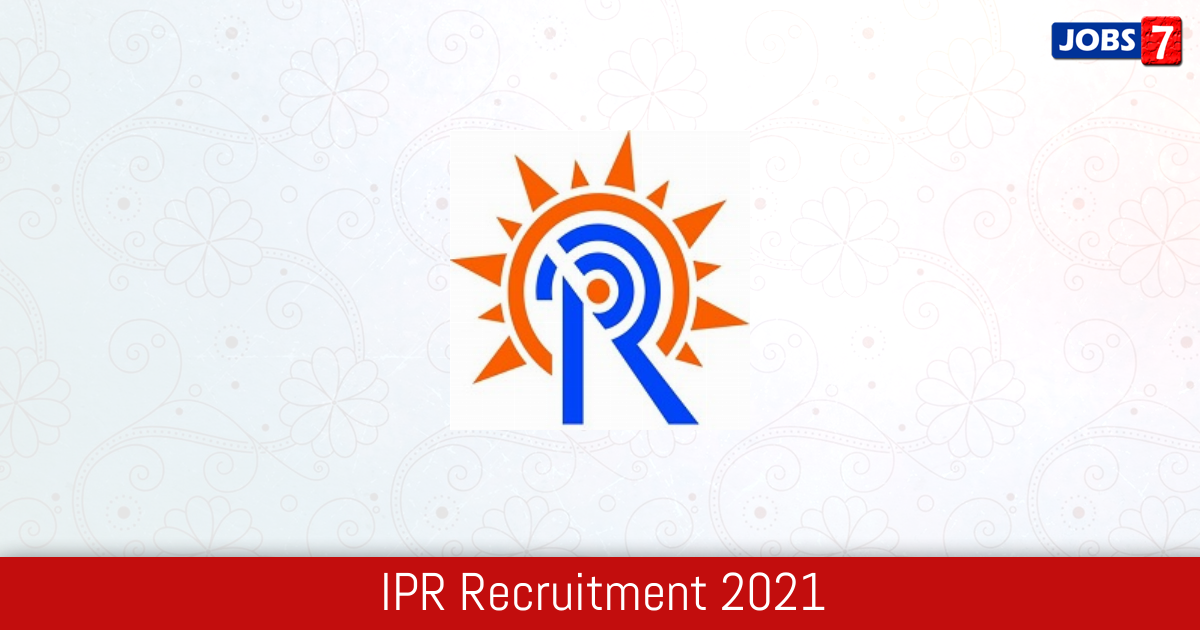 IPR Recruitment 2021:  Jobs in IPR | Apply @ www.ipr.res.in