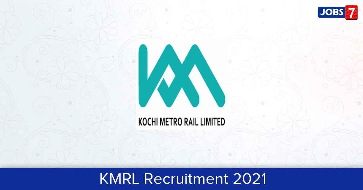 KMRL Recruitment 2021:  Jobs in KMRL | Apply @ kochimetro.org