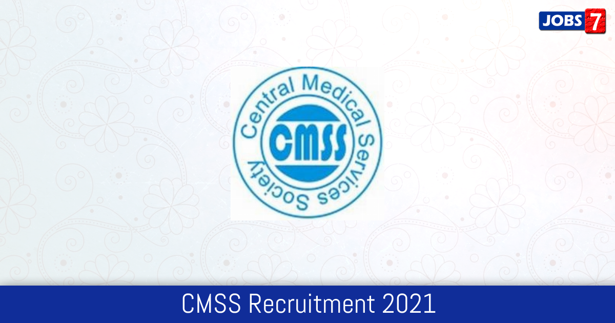 CMSS Recruitment 2021:  Jobs in CMSS | Apply @ www.cmss.gov.in