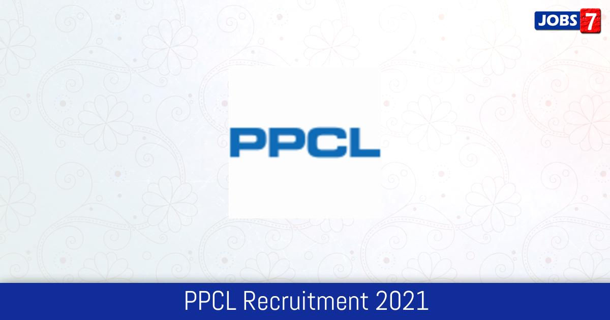 PPCL Recruitment 2021:  Jobs in PPCL | Apply @ ppclgov.in