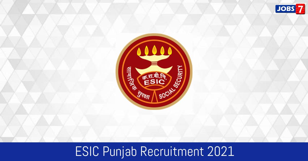 ESIC Punjab Recruitment 2021:  Jobs in ESIC Punjab | Apply @ www.esic.nic.in/punjab