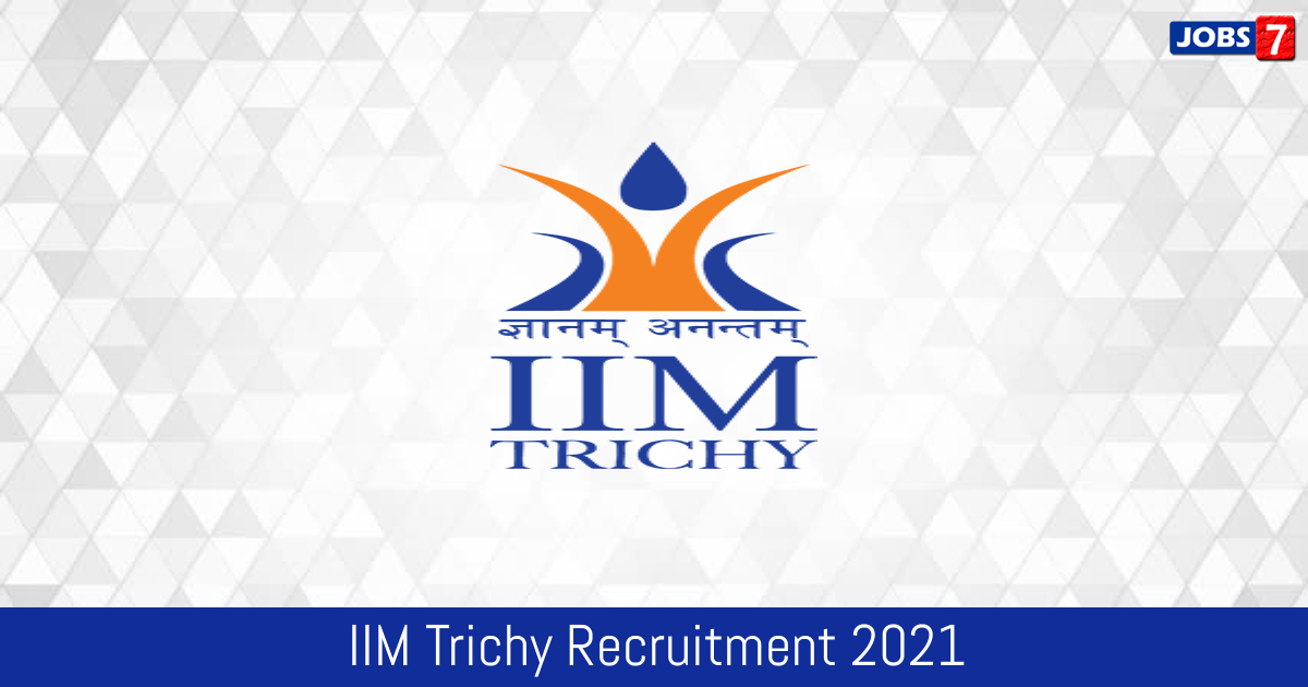 IIM Trichy Recruitment 2021:  Jobs in IIM Trichy | Apply @ www.iimtrichy.ac.in