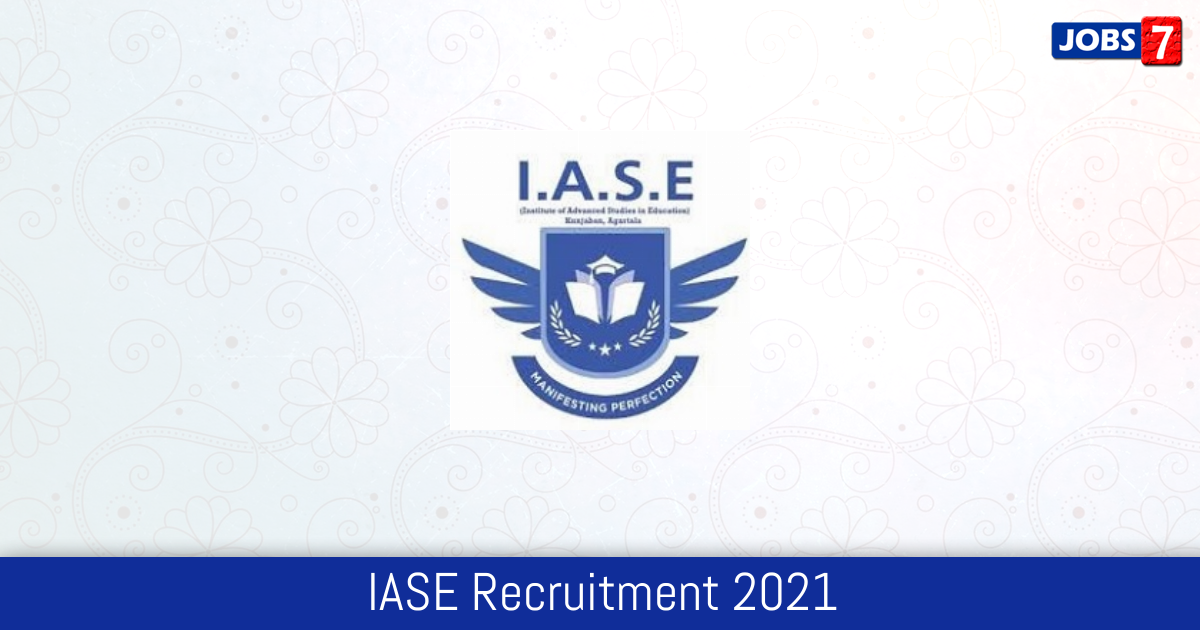 IASE Recruitment 2021:  Jobs in IASE | Apply @ www.iaseuniversity.org.in