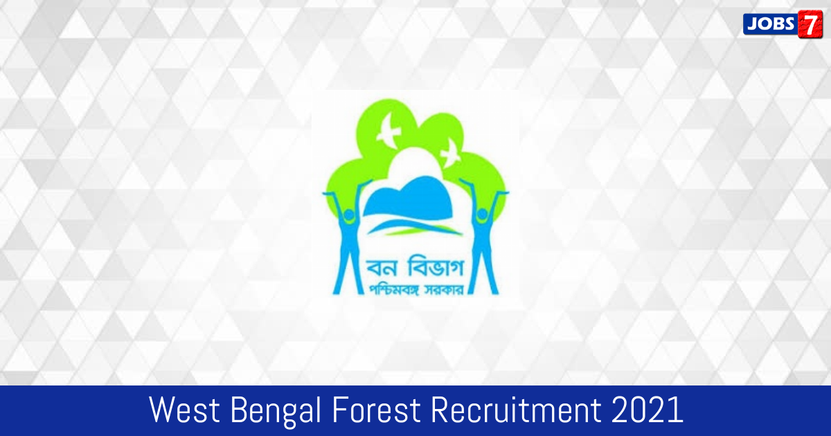 West Bengal Forest Recruitment 2021:  Jobs in West Bengal Forest | Apply @ www.westbengalforest.gov.in