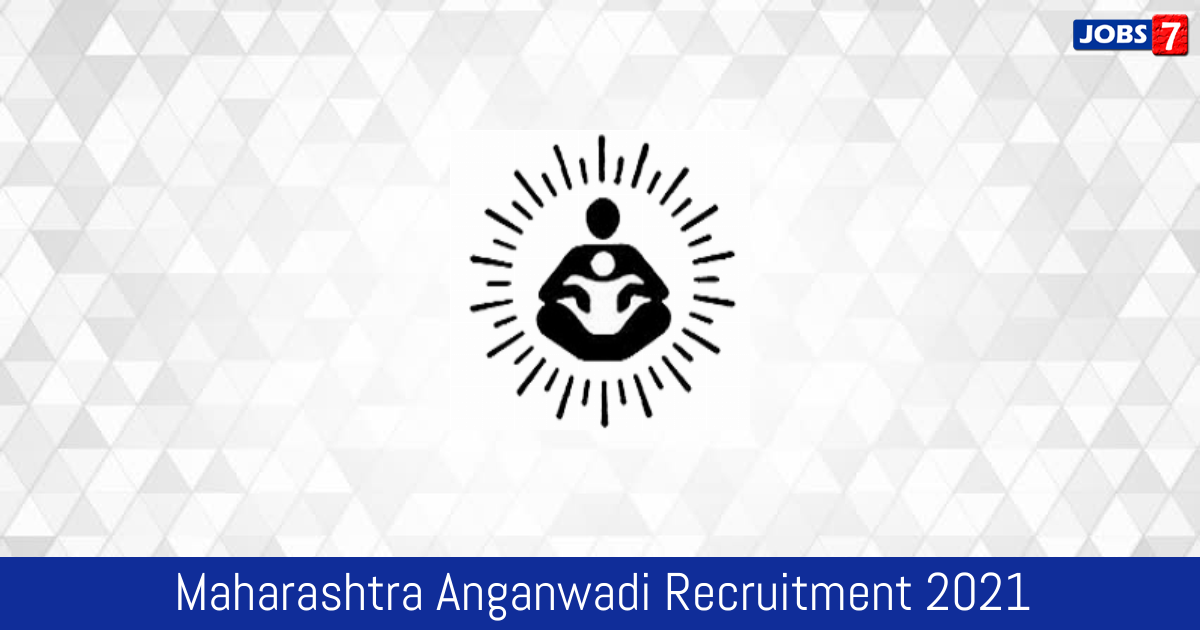 Maharashtra Anganwadi Recruitment 2021:  Jobs in Maharashtra Anganwadi | Apply @ icds.gov.in