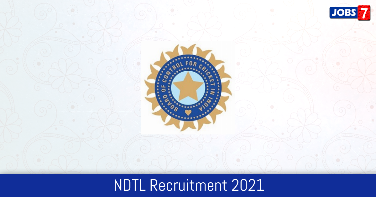 NDTL Recruitment 2021:  Jobs in NDTL | Apply @ ndtlindia.com
