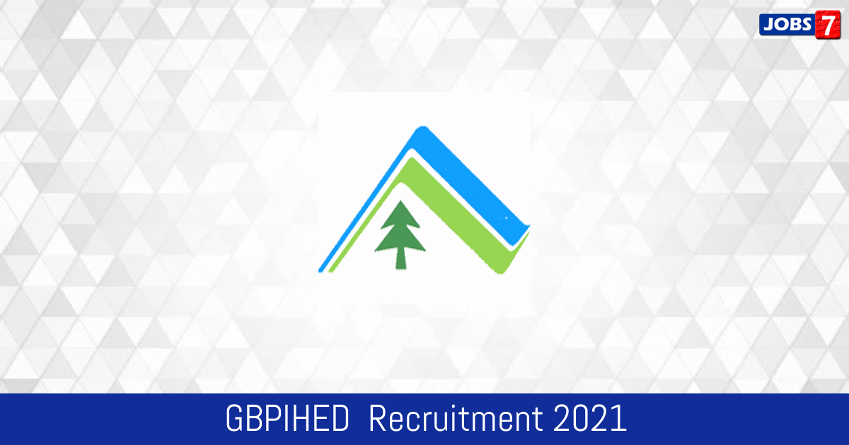 GBPIHED  Recruitment 2021:  Jobs in GBPIHED  | Apply @ gbpihed.gov.in