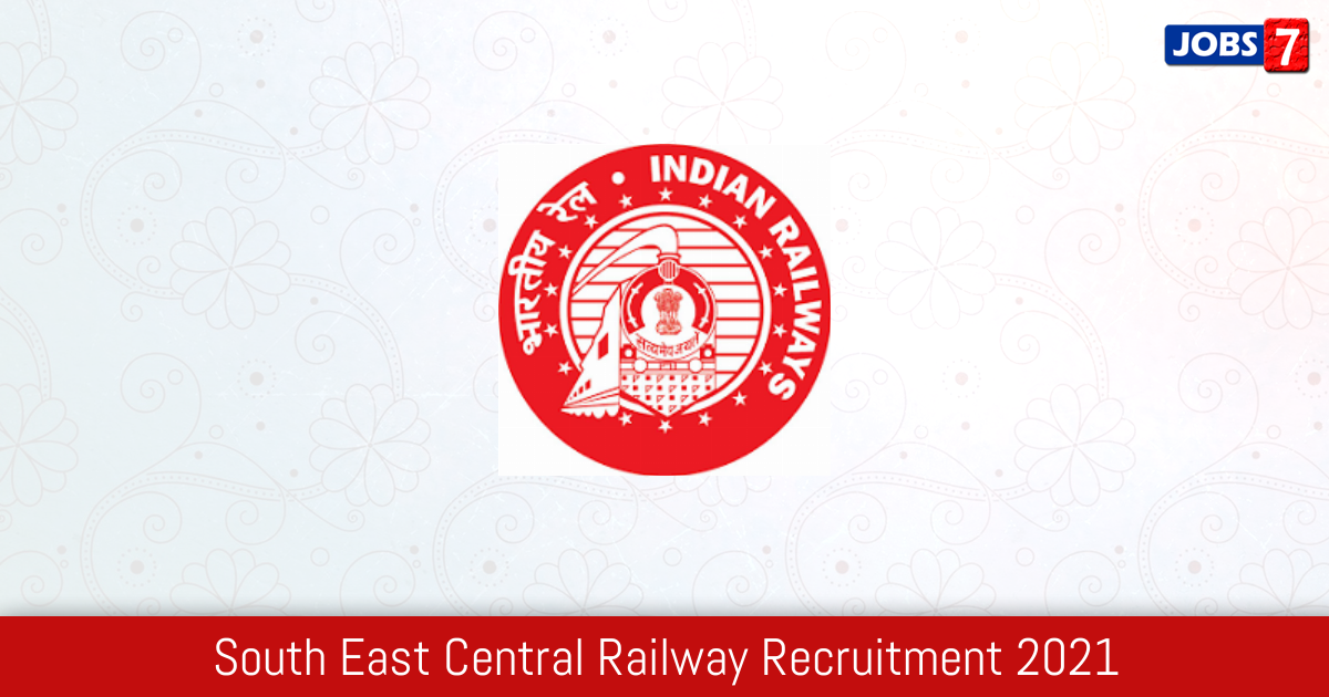South East Central Railway Recruitment 2021:  Jobs in South East Central Railway | Apply @ secr.indianrailways.gov.in