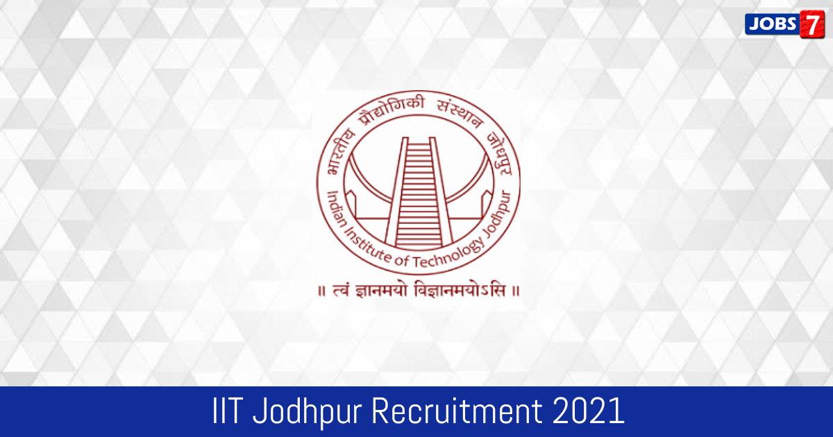 IIT Jodhpur Recruitment 2021:  Jobs in IIT Jodhpur | Apply @ www.iitj.ac.in
