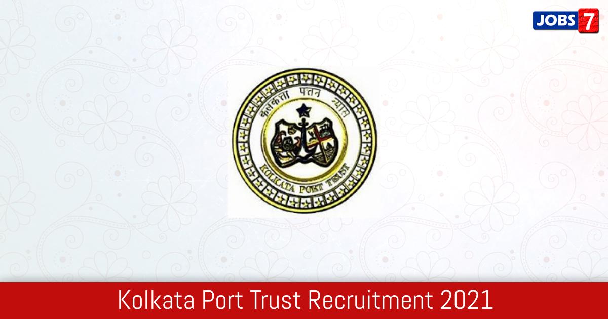 Kolkata Port Trust Recruitment 2021:  Jobs in Kolkata Port Trust | Apply @ www.kolkataporttrust.gov.in