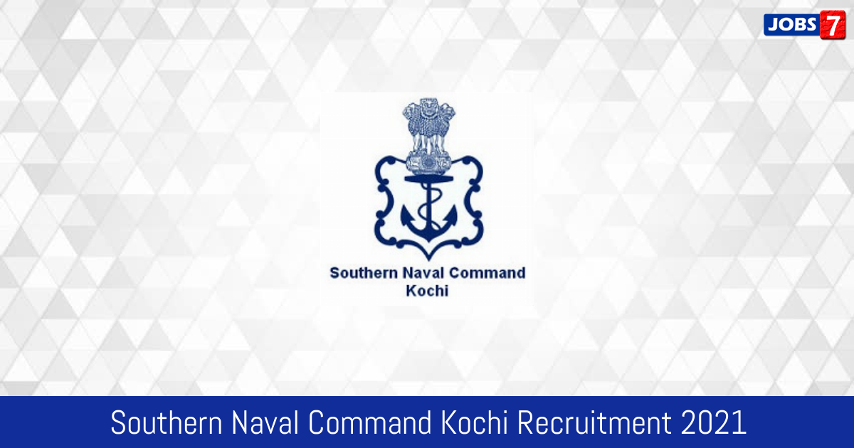 Southern Naval Command Kochi Recruitment 2021:  Jobs in Southern Naval Command Kochi | Apply @ www.indiannavy.nic.in/content/southern-naval-co