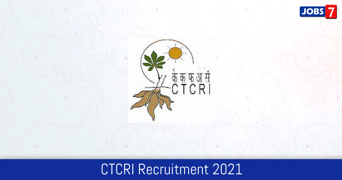 CTCRI Recruitment 2021:  Jobs in CTCRI   Apply @ www.ctcri.org