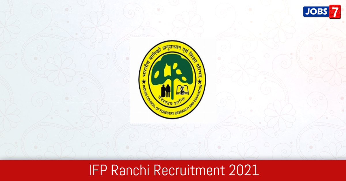 IFP Ranchi Recruitment 2021:  Jobs in IFP Ranchi | Apply @ ifp.icfre.gov.in