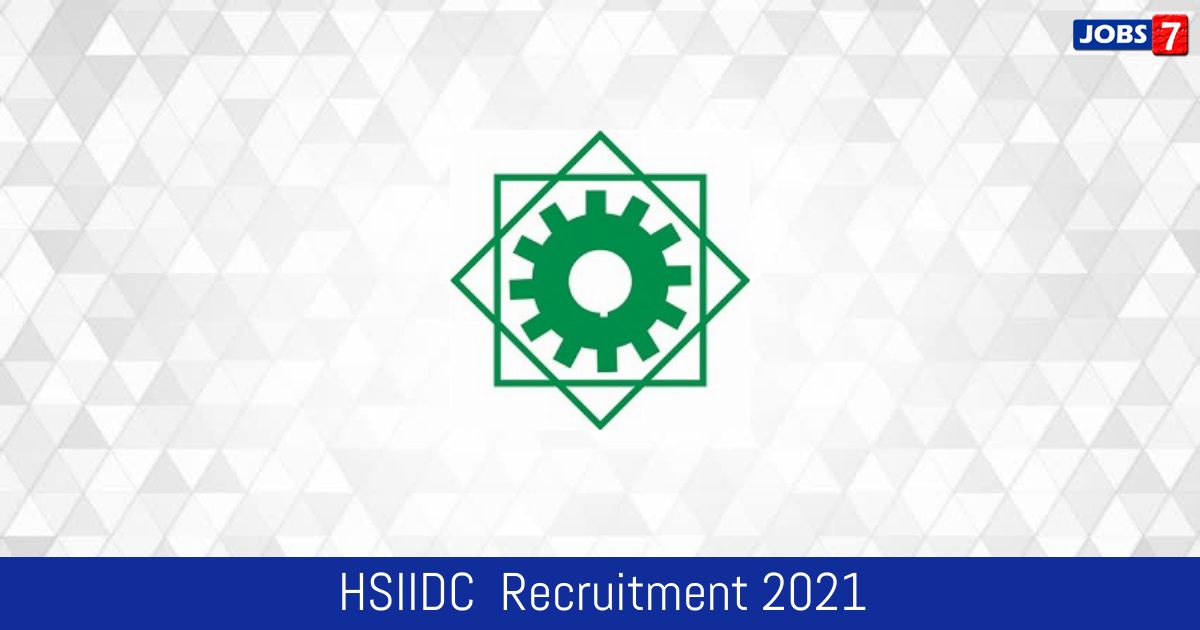 HSIIDC  Recruitment 2021:  Jobs in HSIIDC    Apply @ hsiidc.org.in