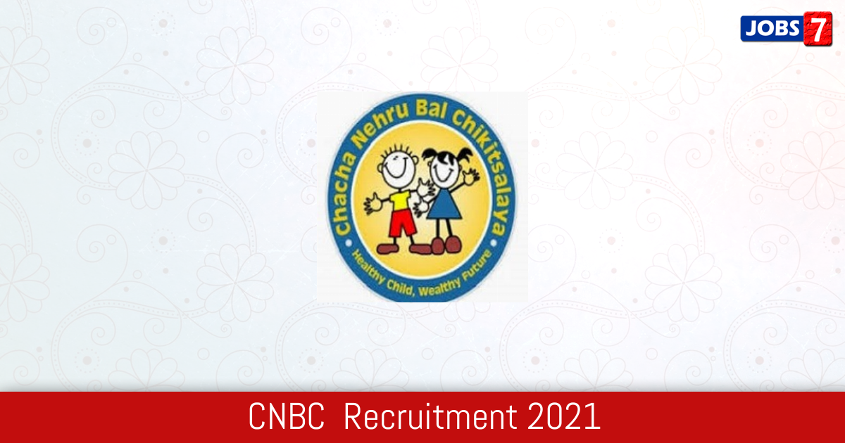 CNBC  Recruitment 2021:  Jobs in CNBC  | Apply @ www.cnbchospital.in