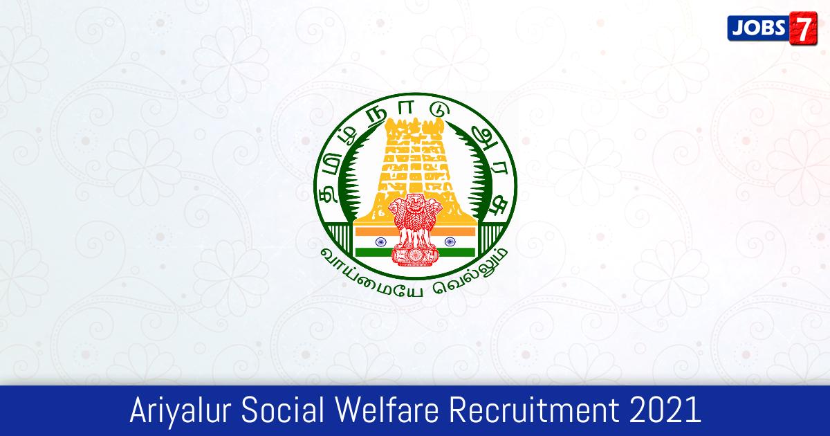Ariyalur Social Welfare Recruitment 2021:  Jobs in Ariyalur Social Welfare | Apply @ ariyalur.nic.in