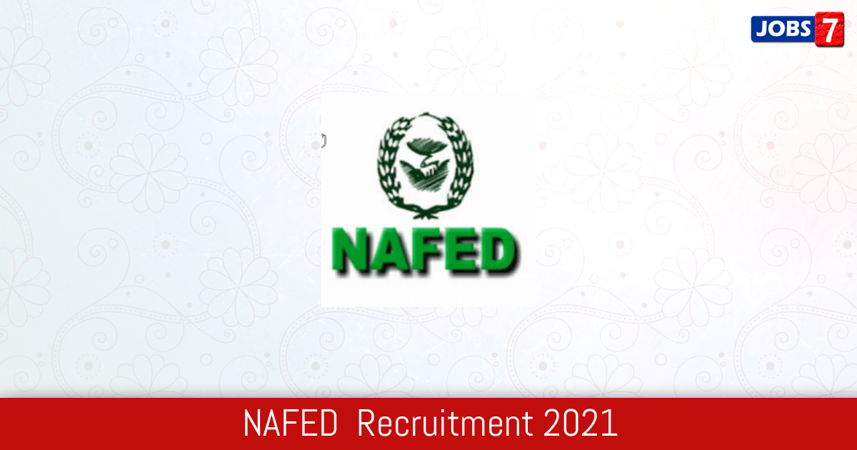 NAFED  Recruitment 2021:  Jobs in NAFED  | Apply @ www.nafed-india.com