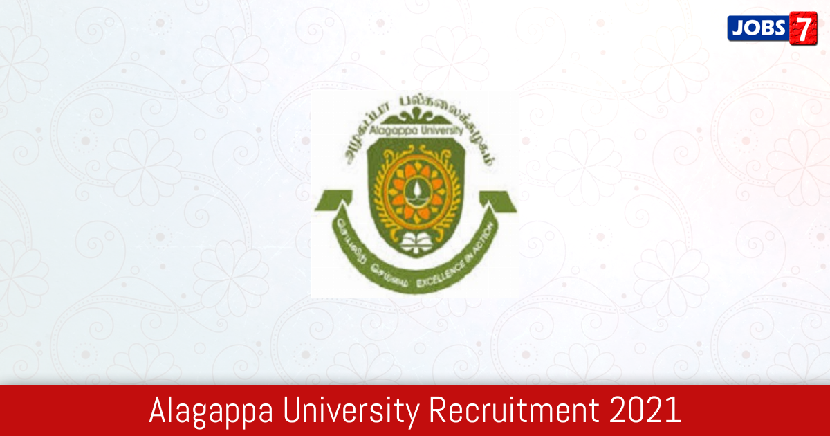 Alagappa University Recruitment 2021:  Jobs in Alagappa University | Apply @ alagappauniversity.ac.in
