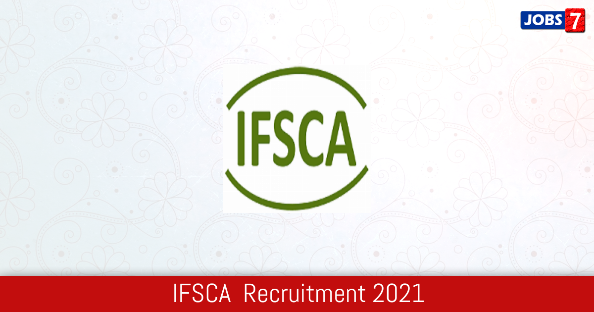IFSCA  Recruitment 2021:  Jobs in IFSCA  | Apply @ www.ifsca.gov.in