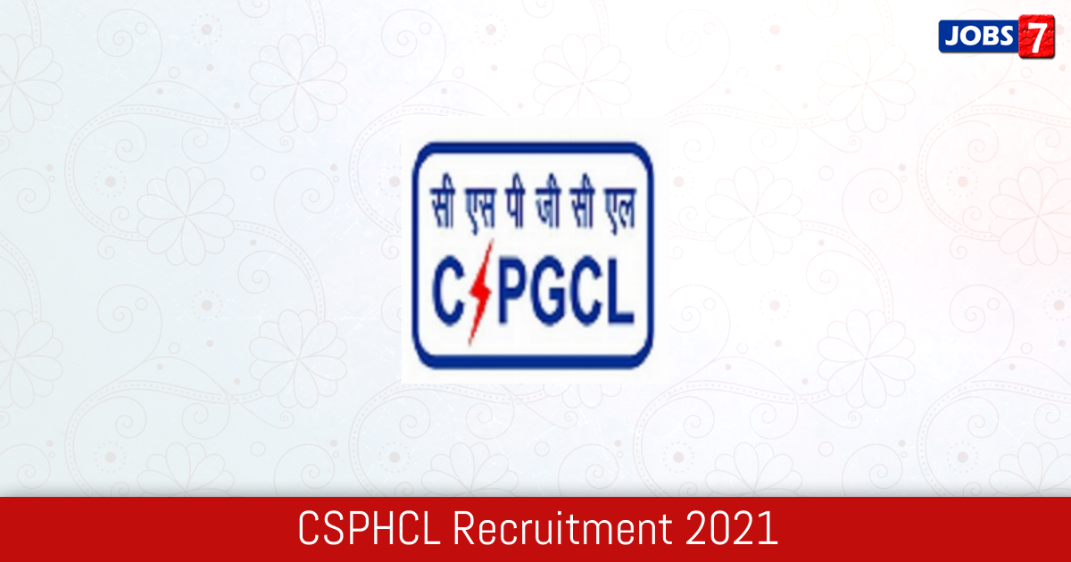 CSPHCL Recruitment 2021:  Jobs in CSPHCL | Apply @ www.cspdcl.co.in