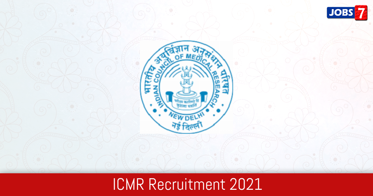 ICMR Recruitment 2021:  Jobs in ICMR | Apply @ www.icmr.gov.in